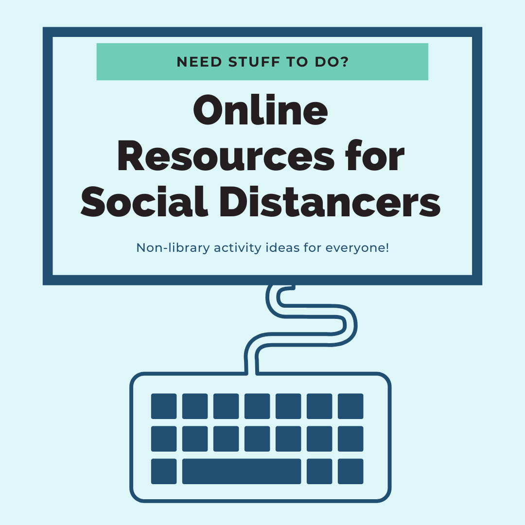 Online Resources for Social Distancers